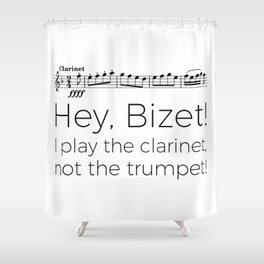 Hey Bizet! I play the clarinet, not the trumpet! Shower Curtain