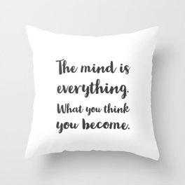 The mind is everything. What you think you become. Buddhist Quote Throw Pillow