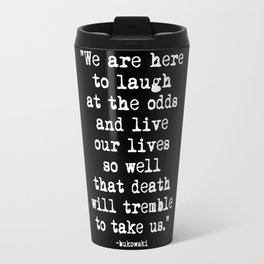 Charles Bukowski Typewriter White Font Quote Laugh Travel Mug