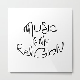 Muisc is my religion Metal Print