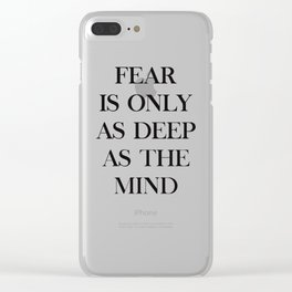 Fear Is Only As Deep As The Mind Allows Clear iPhone Case