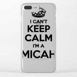 I cant keep calm I am a MICAH Clear iPhone Case