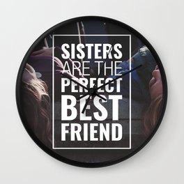 SISTERS ARE THE PERFECT BEST FRIEND Wall Clock