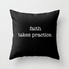 faith takes a little practice Throw Pillow