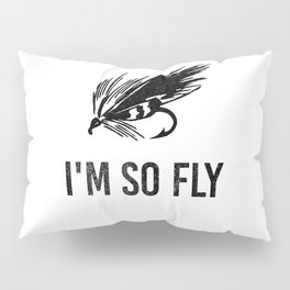 I'm So Fly Fishing Hook Flies Fisherman Gift Pillow Sham