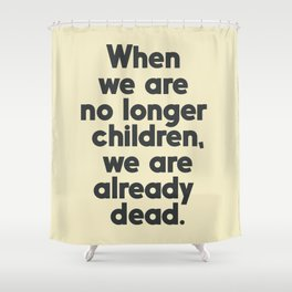 When we are no longer children, we are already dead, Constantin Brancusi quote poster art, inspire Shower Curtain