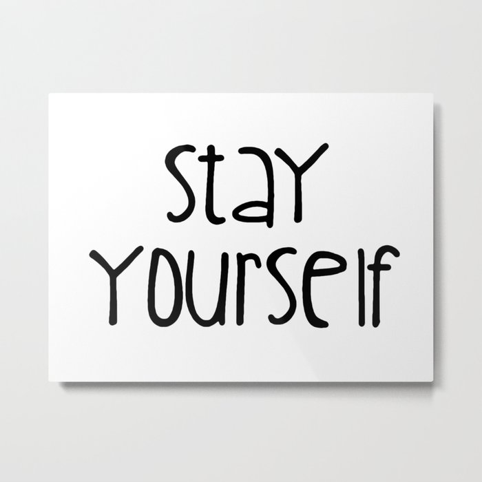 Stay Yourself Metal Print