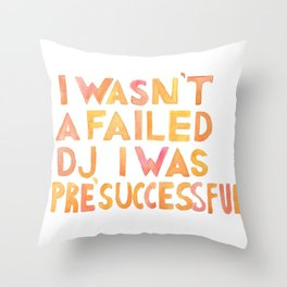 I Wasn´t A Failed DJ I Was Pre-Successful Throw Pillow