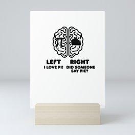 Left I Love Pi Right Did Some One Say Pie? Mini Art Print