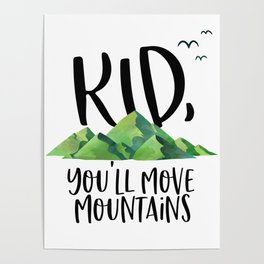 Kid You'll Move Mountains, Inspirational Quote, Typography Poster, Home Decor Poster