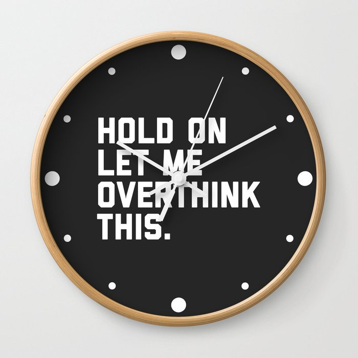 f5c945134 Overthink This Funny Quote Wall Clock by envyart | Society6