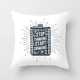 Stop Thinking. Start Drinking Throw Pillow
