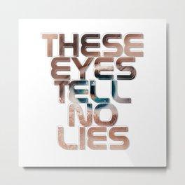 These Eyes Tell No Lies Metal Print
