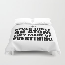 NEVER TRUST AN ATOM THEY MAKE UP EVERYTHING Duvet Cover