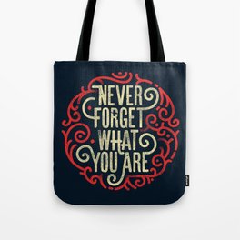 Never forget what you are Tote Bag