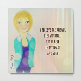 I believe the answer lies within...right here in my heart and soul Muse Mantra Metal Print