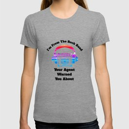 I'm From The Rock Band Your Agent Warned You About T-shirt
