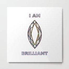 I am brilliant 9 Metal Print