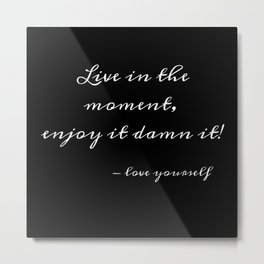 Live in the Moment Quote Metal Print