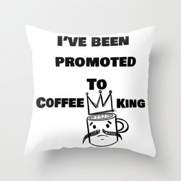 Ive Been Promoted to Coffee King Throw Pillow
