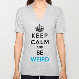 Keep Calm And Be Weird Unisex V-Neck