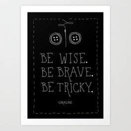 Be Wise Be Brave Be Tricky Art Print