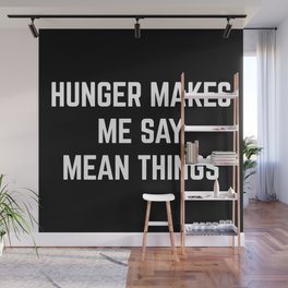 Hunger Mean Things Funny Quote Wall Mural
