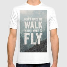 Don't Make Me Walk When I Want To Fly White SMALL Mens Fitted Tee