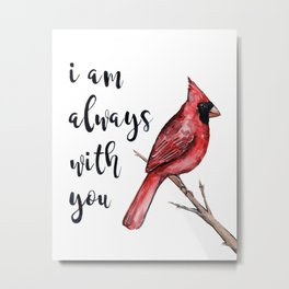 I Am Always With You, Cardinal Metal Print