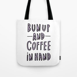 Bun up and coffee in hand - typography Tote Bag