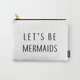 Let's Be Mermaids Carry-All Pouch