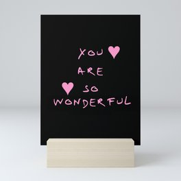 You are so wonderful - beauty,love,compliment,cumplido,romance,romantic. Mini Art Print