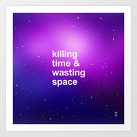 KILLING TIME & WASTING SPACE Art Print
