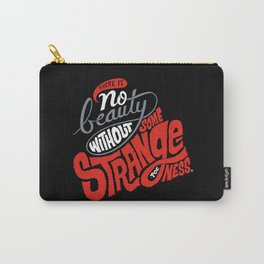 There is no beauty without some strangeness. Carry-All Pouch