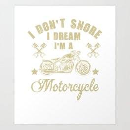 I Don't Snore I Dream I'm A Motorcycle T-Shirt Funny Gift Art Print