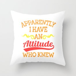 """""""Apparently I Have An Attitude Who Knew"""" tee design. Makes an awesome and fabulous gift too!  Throw Pillow"""
