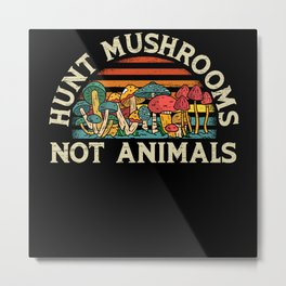 Hunt Mushrooms Not Animals Mycology Foraging Morel Metal Print
