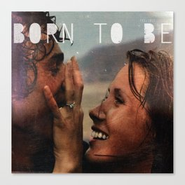 Born To Be  Canvas Print