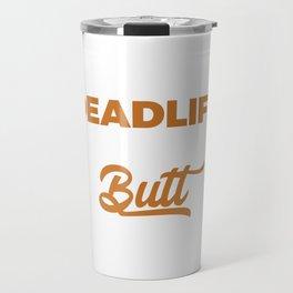 Funny Dead Lift Gym Shirt Look big Travel Mug