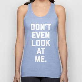 Look At Me Funny Quote Unisex Tank Top