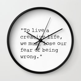 To live a creative life, we must lose our fear of being wrong. Wall Clock