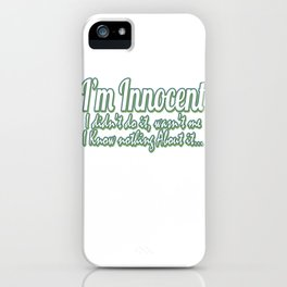 """""""I'm Innocent, I didn't do it,I Know Nothing About It"""" tee design made exactly for guilty peoples!  iPhone Case"""