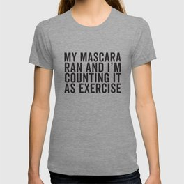 My Mascara Ran And I'm Counting It As Exercise, Quote T-shirt