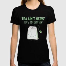 Tea Ain't Heavy, Tea's My Brother T-shirt