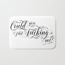 Could you just fucking not? (black text) Bath Mat