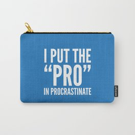 I PUT THE PRO IN PROCRASTINATE (Blue) Carry-All Pouch