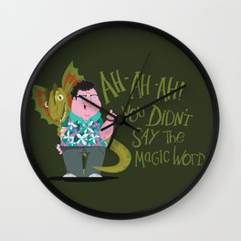 Ah-ah-ah! You didn't say the magic word! Wall Clock