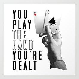 You Play The Hand You're Dealt Art Print