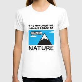 The Monumental Indifferece of Nature T-shirt