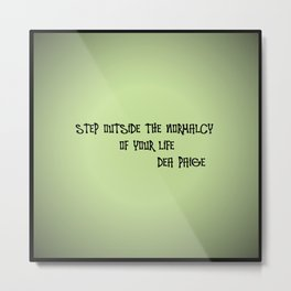 STEP OUTSIDE THE NORMALCY OF YOUR EXISTENCE  Metal Print